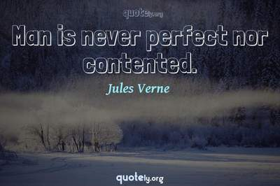 Photo Quote of Man is never perfect nor contented.