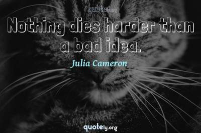 Photo Quote of Nothing dies harder than a bad idea.