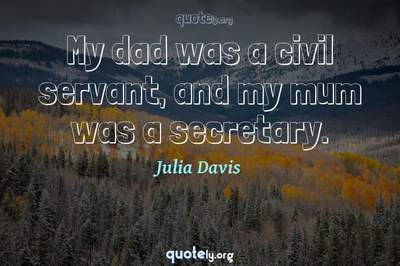 Photo Quote of My dad was a civil servant, and my mum was a secretary.