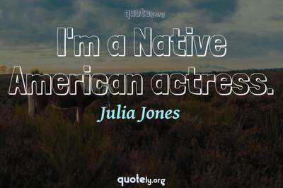 Photo Quote of I'm a Native American actress.