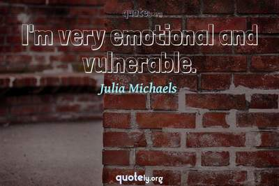 Photo Quote of I'm very emotional and vulnerable.