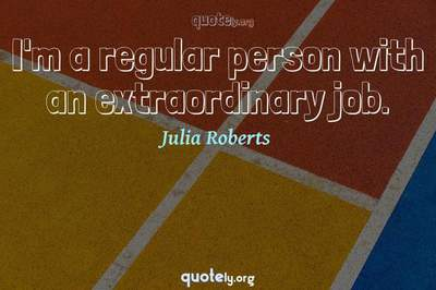 Photo Quote of I'm a regular person with an extraordinary job.