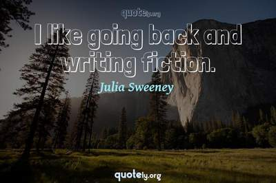 Photo Quote of I like going back and writing fiction.
