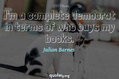 Photo Quote of I'm a complete democrat in terms of who buys my books.