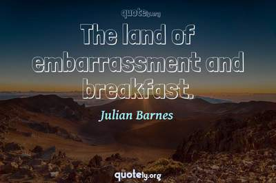 Photo Quote of The land of embarrassment and breakfast.