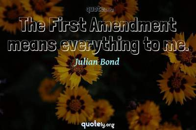 Photo Quote of The First Amendment means everything to me.