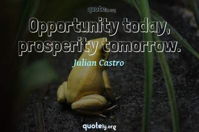 Photo Quote of Opportunity today, prosperity tomorrow.