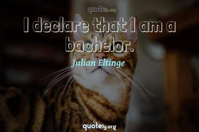 Photo Quote of I declare that I am a bachelor.