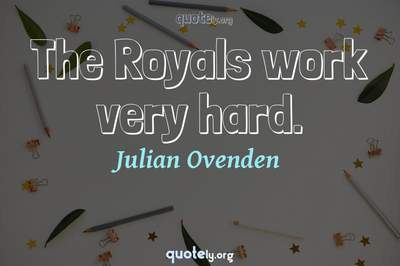 Photo Quote of The Royals work very hard.
