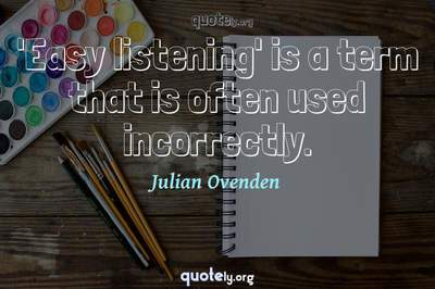 Photo Quote of 'Easy listening' is a term that is often used incorrectly.