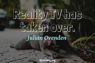 Photo Quote of Reality TV has taken over.