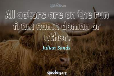 Photo Quote of All actors are on the run from some demon or other.