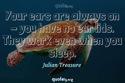 Photo Quote of Your ears are always on - you have no ear lids. They work even when you sleep.
