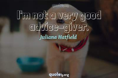 Photo Quote of I'm not a very good advice-giver.