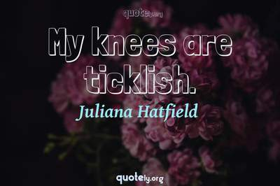 Photo Quote of My knees are ticklish.
