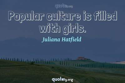 Photo Quote of Popular culture is filled with girls.