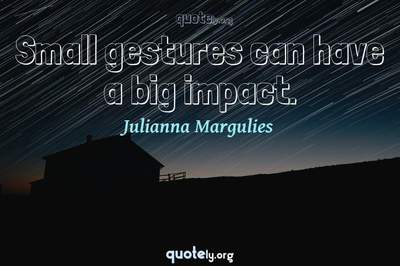Photo Quote of Small gestures can have a big impact.