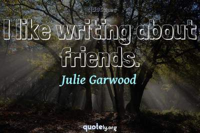 Photo Quote of I like writing about friends.
