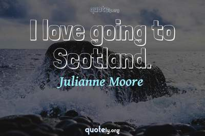 Photo Quote of I love going to Scotland.