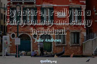 Photo Quote of By nature, I really am a fairly bouncy and sunny individual.