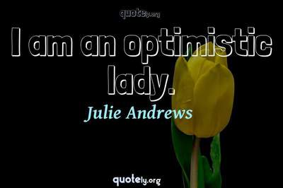 Photo Quote of I am an optimistic lady.