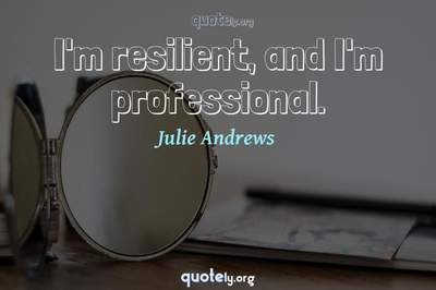 Photo Quote of I'm resilient, and I'm professional.