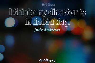 Photo Quote of I think any director is intimidating.