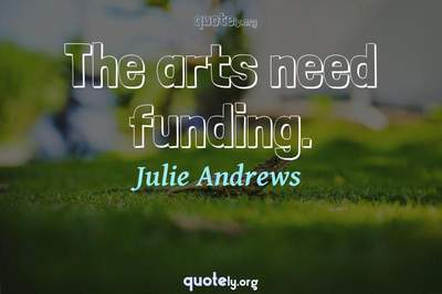 Photo Quote of The arts need funding.
