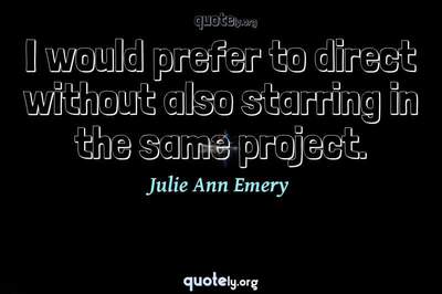 Photo Quote of I would prefer to direct without also starring in the same project.