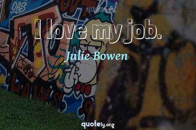 Photo Quote of I love my job.