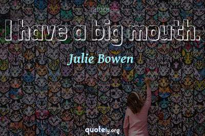 Photo Quote of I have a big mouth.