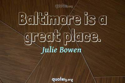 Photo Quote of Baltimore is a great place.