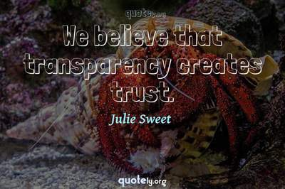 Photo Quote of We believe that transparency creates trust.