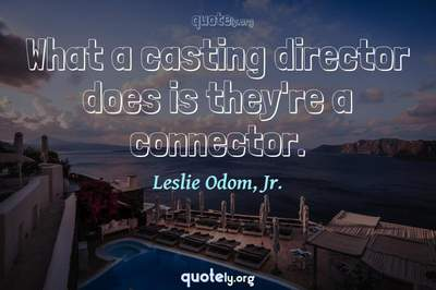 Photo Quote of What a casting director does is they're a connector.