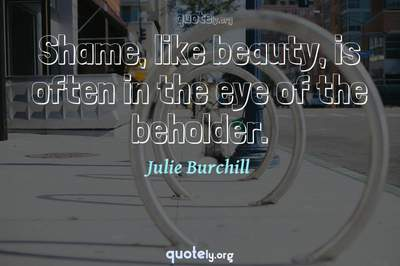 Photo Quote of Shame, like beauty, is often in the eye of the beholder.