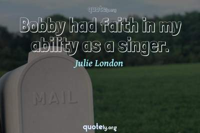 Photo Quote of Bobby had faith in my ability as a singer.