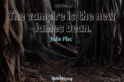 Photo Quote of The vampire is the new James Dean.