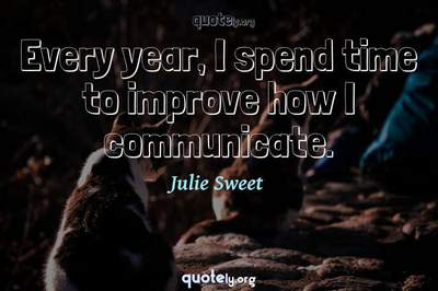 Photo Quote of Every year, I spend time to improve how I communicate.