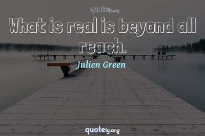 Photo Quote of What is real is beyond all reach.
