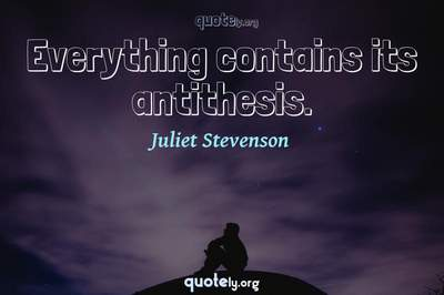 Photo Quote of Everything contains its antithesis.