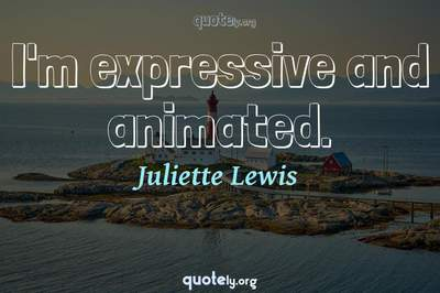 Photo Quote of I'm expressive and animated.