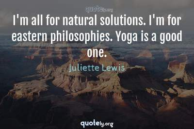Photo Quote of I'm all for natural solutions. I'm for eastern philosophies. Yoga is a good one.