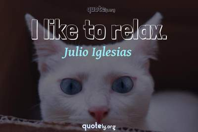 Photo Quote of I like to relax.