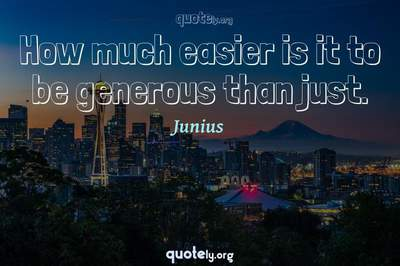 Photo Quote of How much easier is it to be generous than just.