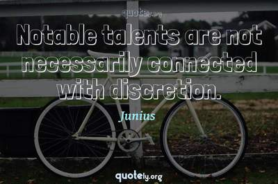 Photo Quote of Notable talents are not necessarily connected with discretion.