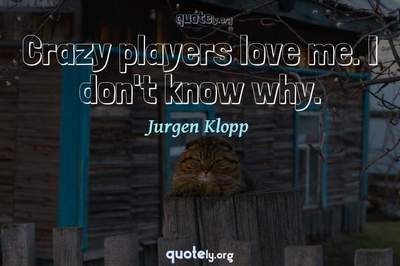 Photo Quote of Crazy players love me. I don't know why.