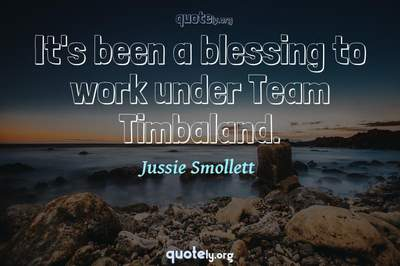 Photo Quote of It's been a blessing to work under Team Timbaland.