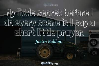 Photo Quote of My little secret before I do every scene is I say a short little prayer.