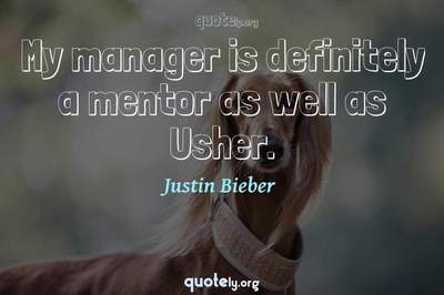 Photo Quote of My manager is definitely a mentor as well as Usher.
