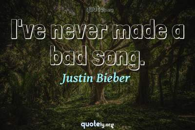 Photo Quote of I've never made a bad song.